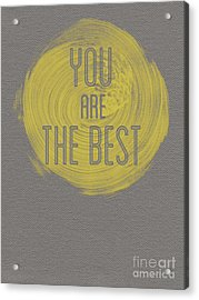 You Are The Best Acrylic Print by Melo Vrijhof