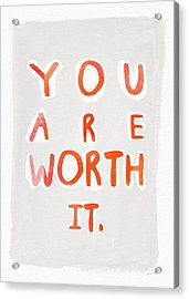 You Are Worth It Acrylic Print by Linda Woods
