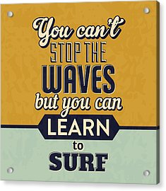 You Can't Stop The Waves Acrylic Print by Naxart Studio