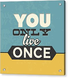 You Only Live Once Acrylic Print by Naxart Studio
