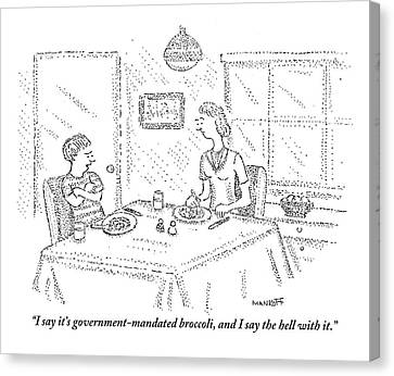 I Say It's Government Mandated Broccoli Canvas Print by Robert Mankoff