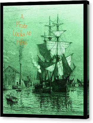 A Pirate Looks At Fifty Canvas Print by John Stephens