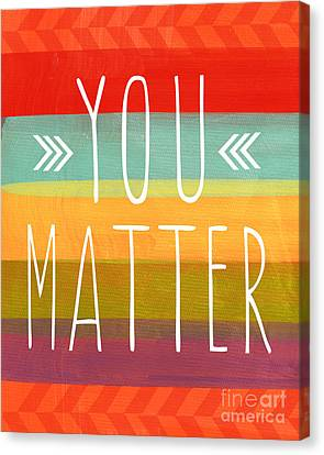 You Matter Canvas Print by Linda Woods