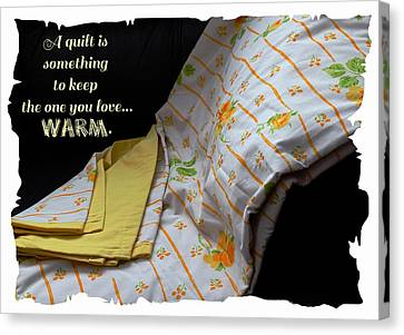 A Quilt Is Something To Keep The One You Love Warm Canvas Print by Barbara Griffin