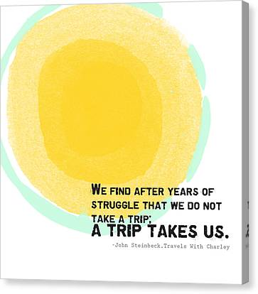 A Trip Takes Us- Steinbeck Quote Art Canvas Print by Linda Woods