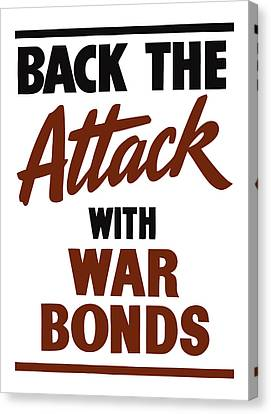 Back The Attack With War Bonds  Canvas Print by War Is Hell Store