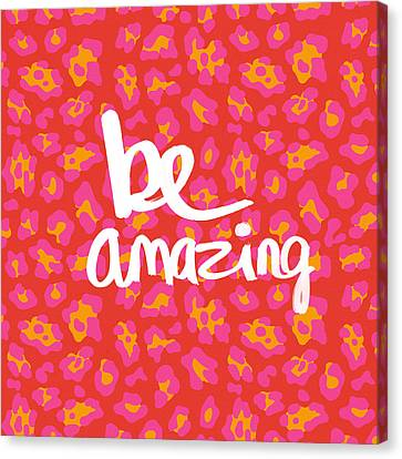 Be Amazing - Pink Leopard Canvas Print by Linda Woods