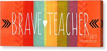 Brave Teacher Canvas Print by Linda Woods