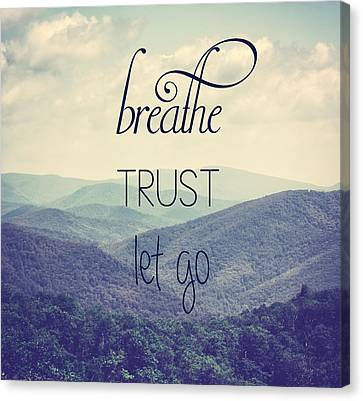 Breathe Trust Let Go Canvas Print by Kim Hojnacki