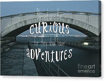 Blessed Are The Curious For They Shall Have Adventures Canvas Print by Beverly Claire Kaiya