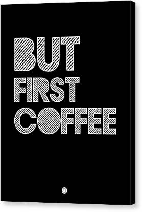 But First Coffee Poster 2 Canvas Print by Naxart Studio