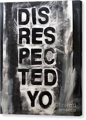 Disrespected Yo Canvas Print by Linda Woods