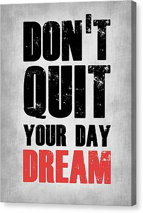 Don't Quit Your Day Dream 1 Canvas Print by Naxart Studio