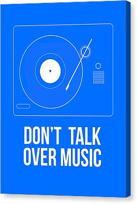 Don't Talk Over Music Poster Canvas Print by Naxart Studio