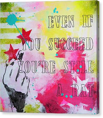 Even If You Succeed You're Still A Rat Canvas Print by Bitten Kari