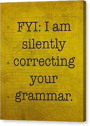 Fyi I Am Silently Correcting Your Grammar Canvas Print by Design Turnpike
