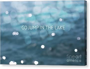 Go Jump In The Lake Canvas Print by Kim Fearheiley