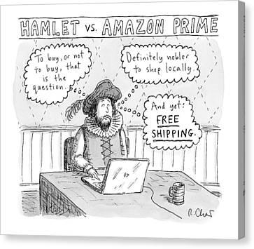 Hamlet Vs. Amazon Prime -- Hamlet Debates Canvas Print by Roz Chast