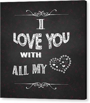 I Love You Chalkboard Digital Artwork Canvas Print by Georgeta Blanaru