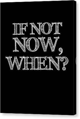 If Not Now When Poster Black Canvas Print by Naxart Studio