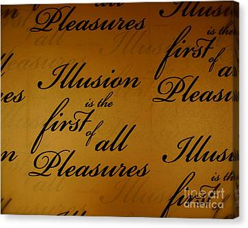 Illusion Is The Fist Of All Pleasures Canvas Print by Louise Fahy