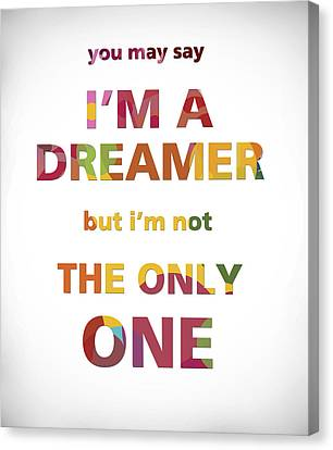 I'm A Dreamer But I'm Not The Only One Canvas Print by Gina Dsgn