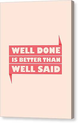 Well Done Is Better Than Well Said -  Benjamin Franklin Inspirational Quotes Poster Canvas Print by Lab No 4 - The Quotography Department