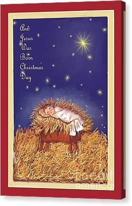 Jesus Was Born On Christmas Day Canvas Print by Dessie Durham