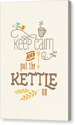 Keep Calm And Put The Kettle On Canvas Print by Natalie Kinnear