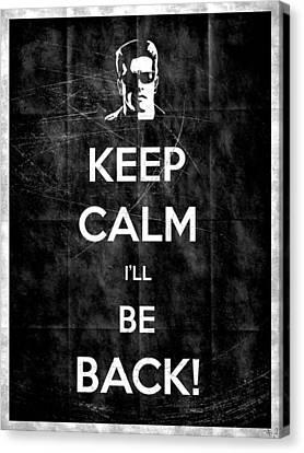 Keep Calm I'll Be Back 14 Canvas Print by Filippo B