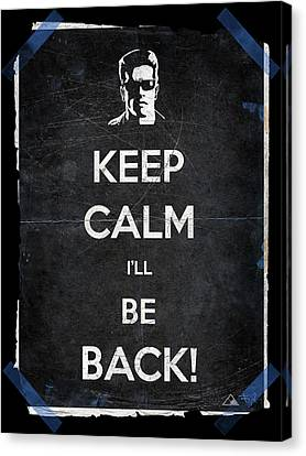 Keep Calm I'll Be Back 14b Canvas Print by Filippo B