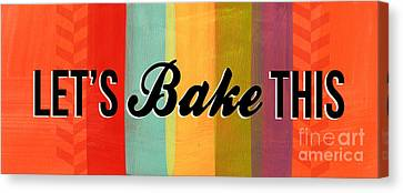 Let's Bake This Canvas Print by Linda Woods