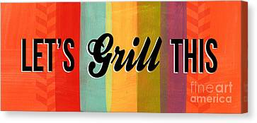 Let's Grill This Canvas Print by Linda Woods