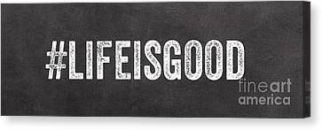 Life Is Good Canvas Print by Linda Woods