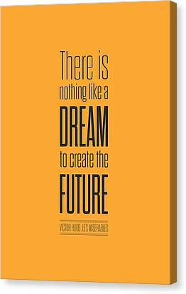 There Is Nothing Like A Dream To Create The Future Victor Hugo, Inspirational Quotes Poster Canvas Print by Lab No 4 - The Quotography Department