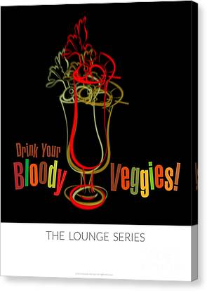Lounge Series - Drink Your Bloody Veggies Canvas Print by Mary Machare