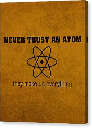 Never Trust An Atom They Make Up Everything Humor Art Canvas Print by Design Turnpike