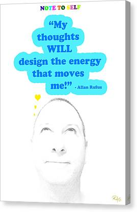 Note To Self  My Thoughts Will Design The Energy That Moves Me Canvas Print by Allan Rufus