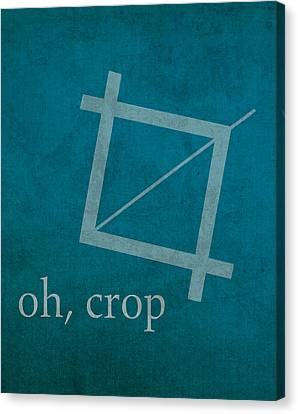 Oh Crop Photoshop Designer Humor Poster Canvas Print by Design Turnpike