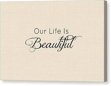 Our Life Is Beautiful Canvas Print by Chastity Hoff