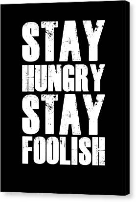 Stay Hungry Stay Foolish Poster Black Canvas Print by Naxart Studio