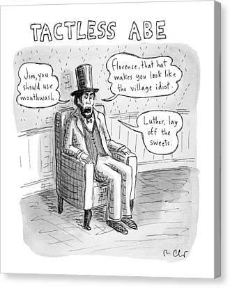 Tactless Abe -- Abraham Lincoln Makes Rude Canvas Print by Roz Chast