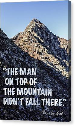 The Man On Top Of The Mountain Didn't Fall There Canvas Print by Aaron Spong