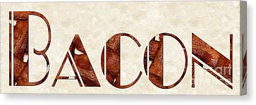 The Word Is Bacon Canvas Print by Andee Design