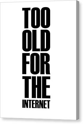 Too Old For The Internet Poster White Canvas Print by Naxart Studio