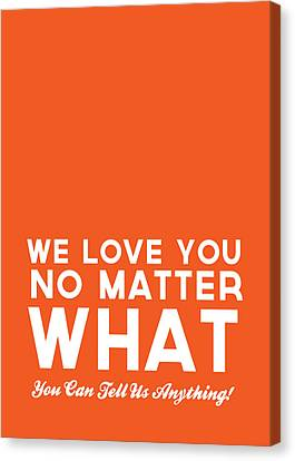 We Love You No Matter What - Greeting Card Canvas Print by Linda Woods
