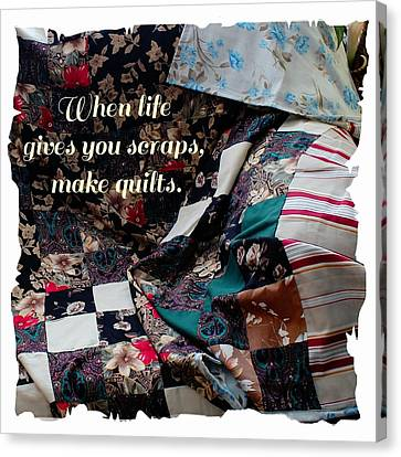 When Life Give You Scraps Make Quilts Canvas Print by Barbara Griffin