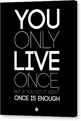 You Only Live Once Poster Black Canvas Print by Naxart Studio