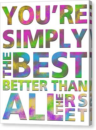 You're Simply The Best Canvas Print by Gina Dsgn