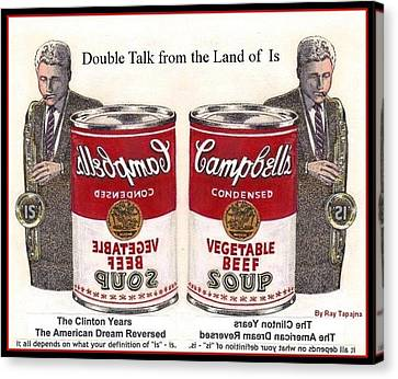 Double Talk From Clinton Years American Dream Reversed Canvas Print by Ray Tapajna